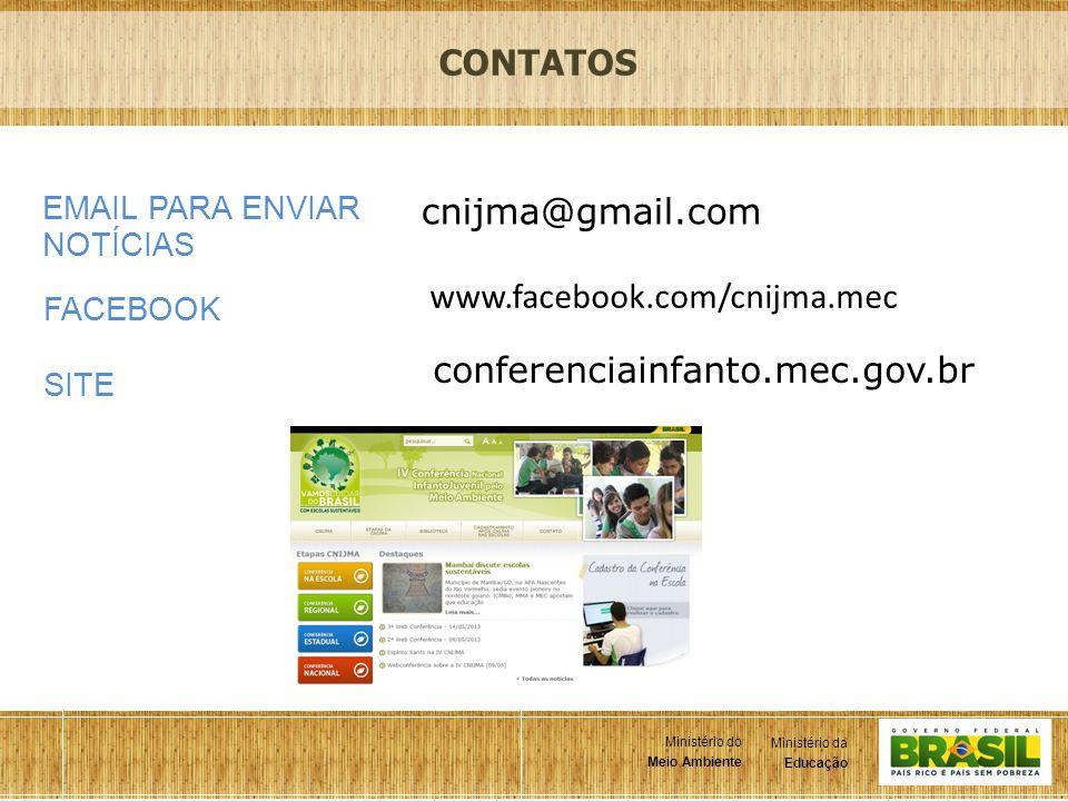 10 Ministério da Educação Ministério do Meio Ambiente Ministério da Educação Ministério do Meio Ambiente SITE conferenciainfanto.mec.gov.br EMAIL PARA