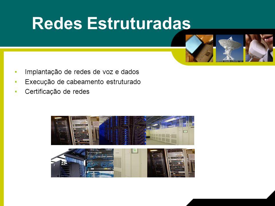 Redes Estruturadas Implantação de redes de voz e dados Execução de cabeamento estruturado Certificação de redes