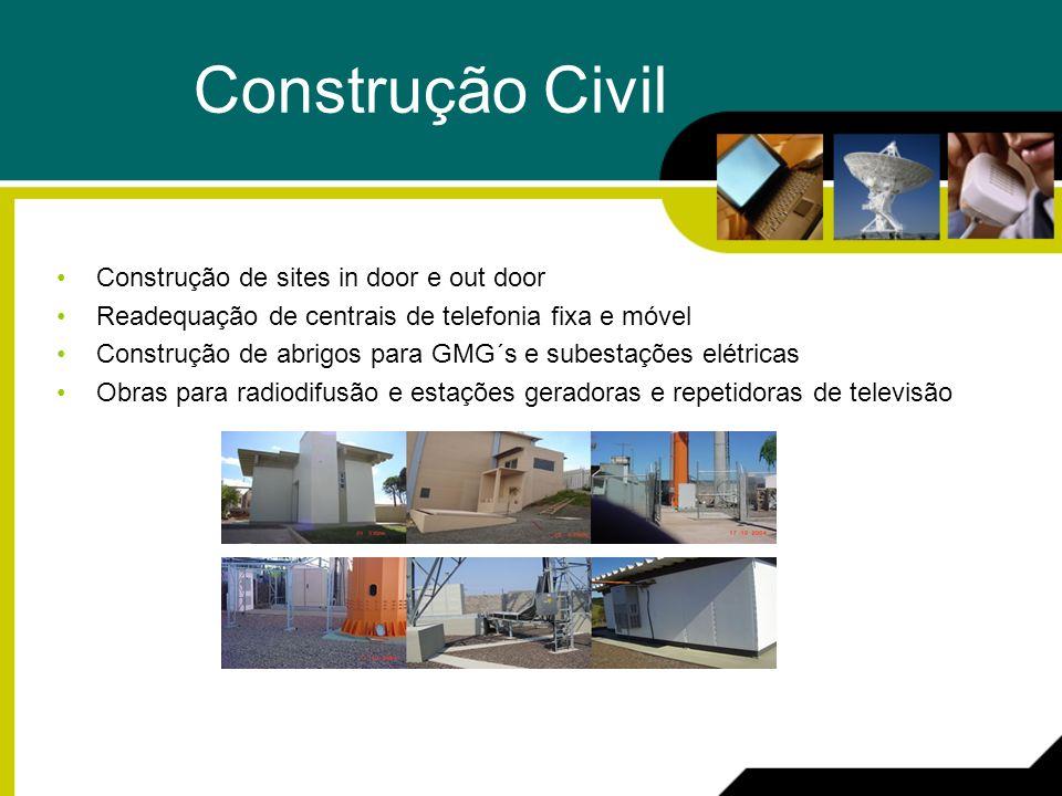 Construção Civil Construção de sites in door e out door Readequação de centrais de telefonia fixa e móvel Construção de abrigos para GMG´s e subestações elétricas Obras para radiodifusão e estações geradoras e repetidoras de televisão