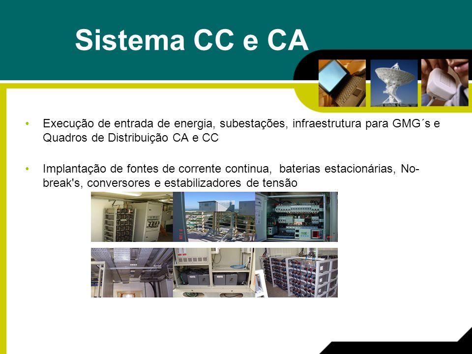 Sistema CC e CA Execução de entrada de energia, subestações, infraestrutura para GMG´s e Quadros de Distribuição CA e CC Implantação de fontes de corrente continua, baterias estacionárias, No- break s, conversores e estabilizadores de tensão