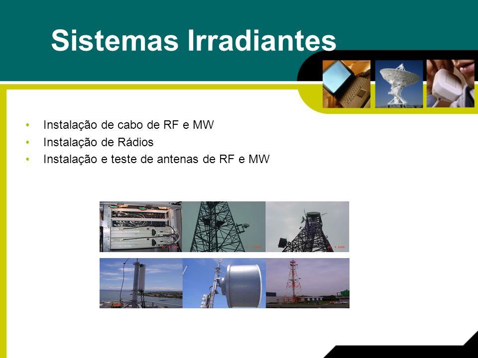 Sistemas Irradiantes Instalação de cabo de RF e MW Instalação de Rádios Instalação e teste de antenas de RF e MW