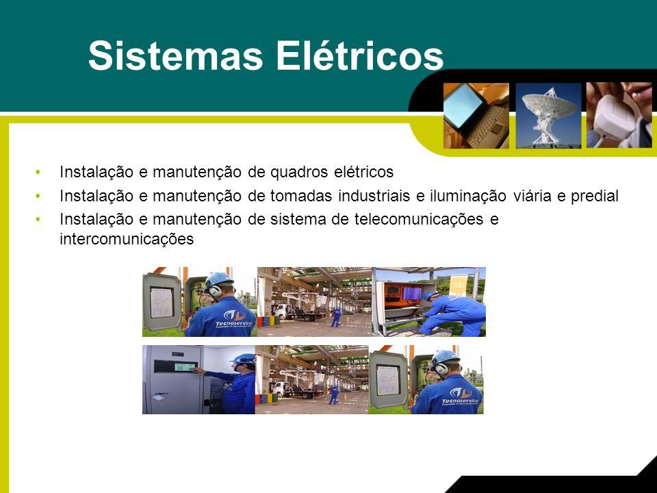 Sistemas Elétricos Instalação e manutenção de quadros elétricos Instalação e manutenção de tomadas industriais e iluminação viária e predial Instalação e manutenção de sistema de telecomunicações e intercomunicações