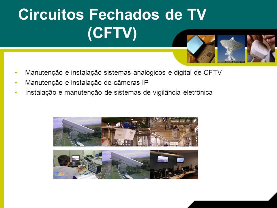 Circuitos Fechados de TV (CFTV) Manutenção e instalação sistemas analógicos e digital de CFTV Manutenção e instalação de câmeras IP Instalação e manutenção de sistemas de vigilância eletrônica