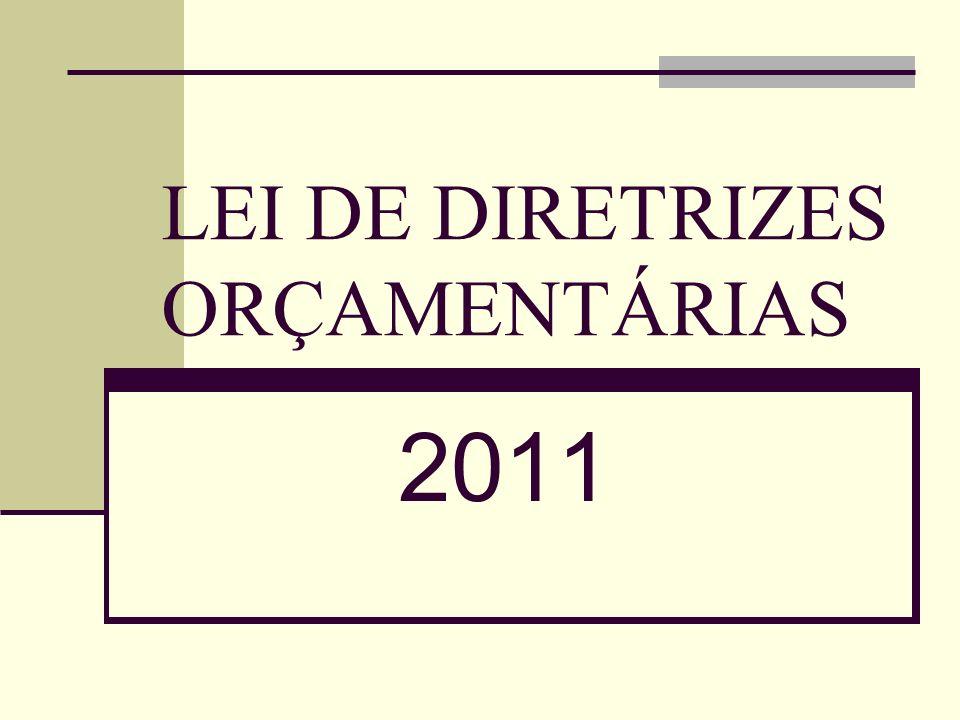 Lei de Diretrizes Orçamentárias - 2011 Tem como base a participação popular nas fases de elaboração, pelo Poder Executivo e discussão pelo Poder Legislativo.