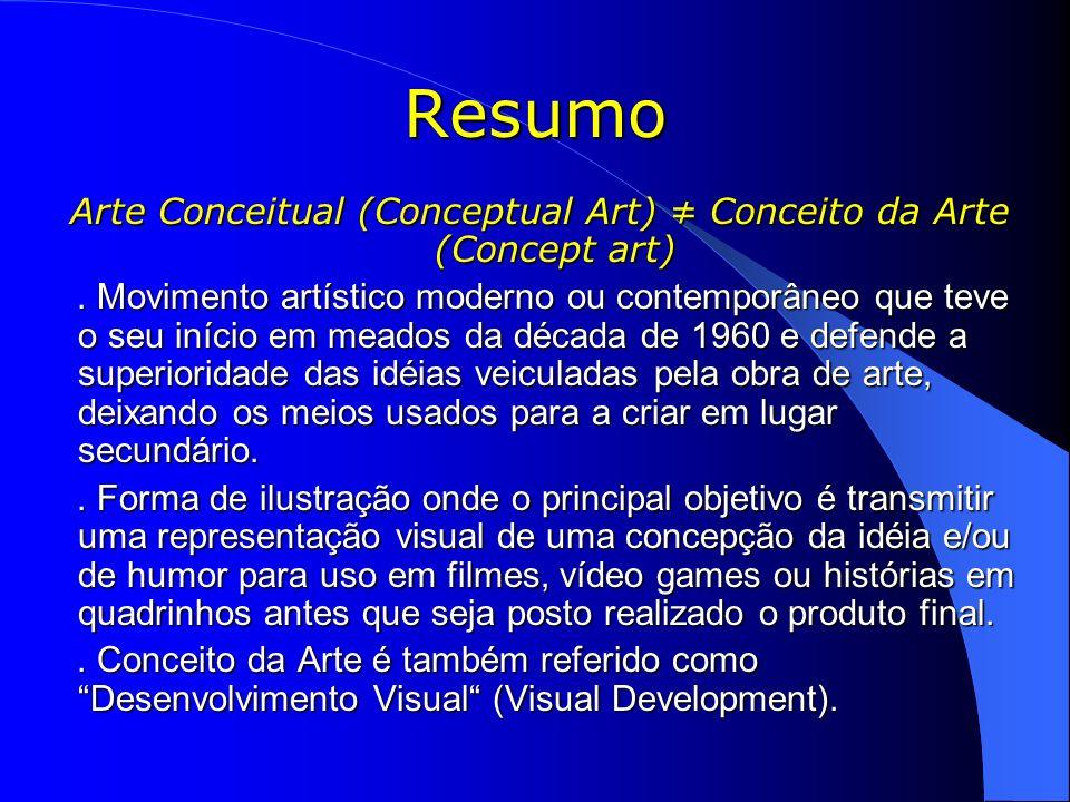 Resumo Arte Conceitual (Conceptual Art) Conceito da Arte (Concept art) Arte Conceitual (Conceptual Art) Conceito da Arte (Concept art). Movimento artí