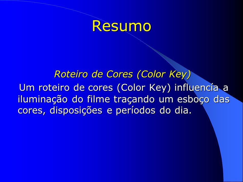 Resumo Roteiro de Cores (Color Key) Roteiro de Cores (Color Key) Um roteiro de cores (Color Key) influencía a iluminação do filme traçando um esboço d