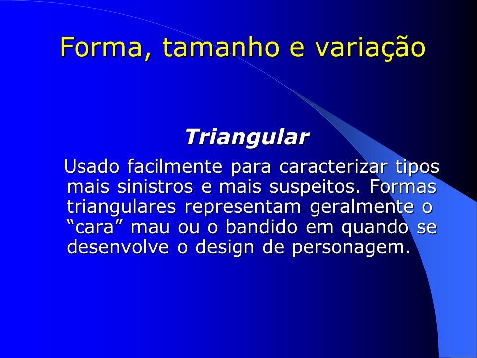 Forma, tamanho e variação Triangular Usado facilmente para caracterizar tipos mais sinistros e mais suspeitos. Formas triangulares representam geralme