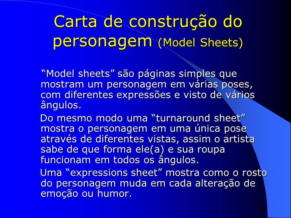 Carta de construção do personagem (Model Sheets) Model sheets são páginas simples que mostram um personagem em várias poses, com diferentes expressões
