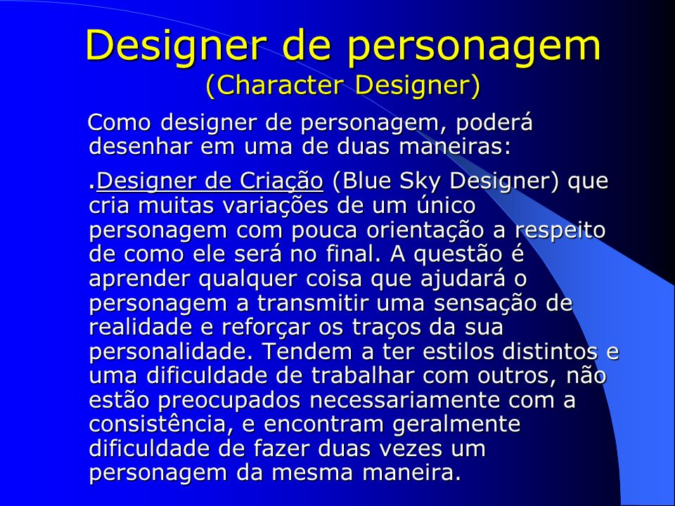 Designer de personagem (Character Designer) Como designer de personagem, poderá desenhar em uma de duas maneiras: Como designer de personagem, poderá