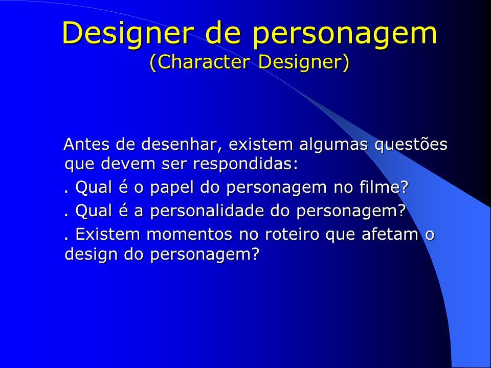 Designer de personagem (Character Designer) Antes de desenhar, existem algumas questões que devem ser respondidas: Antes de desenhar, existem algumas
