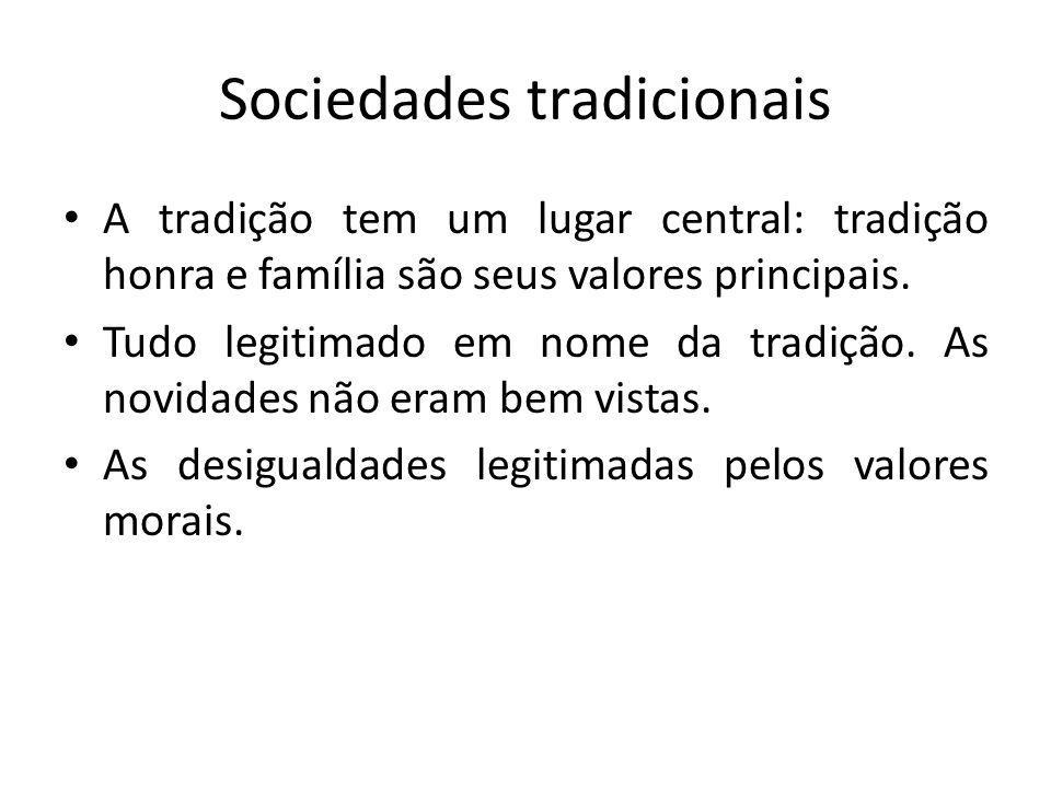 Sociedades tradicionais A tradição tem um lugar central: tradição honra e família são seus valores principais. Tudo legitimado em nome da tradição. As