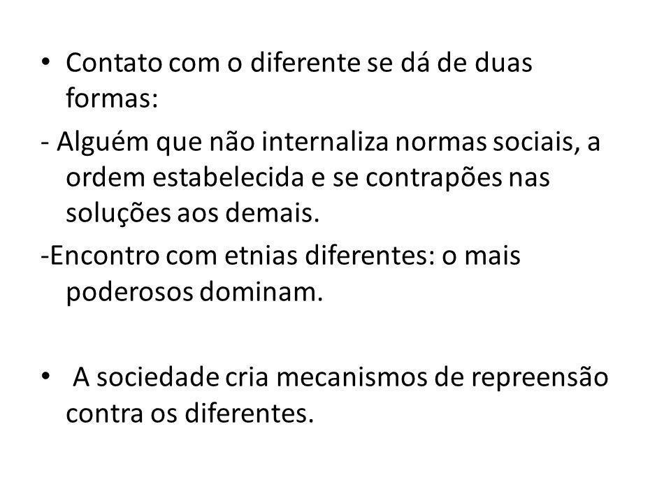 Contato com o diferente se dá de duas formas: - Alguém que não internaliza normas sociais, a ordem estabelecida e se contrapões nas soluções aos demai