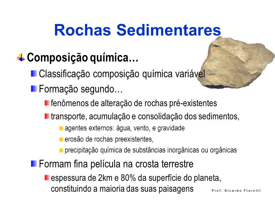 Rochas Sedimentares Composição química… Classificação composição química variável Formação segundo… fenômenos de alteração de rochas pré-existentes tr