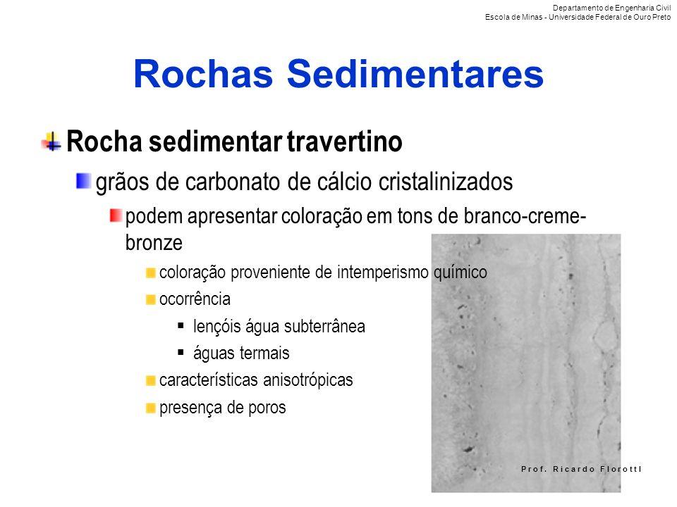 P r o f. R i c a r d o F I o r o t t I Rochas Sedimentares Rocha sedimentar travertino grãos de carbonato de cálcio cristalinizados podem apresentar c