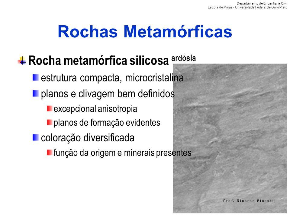 P r o f. R i c a r d o F I o r o t t I Rochas Metamórficas Rocha metamórfica silicosa ardósia estrutura compacta, microcristalina planos e clivagem be