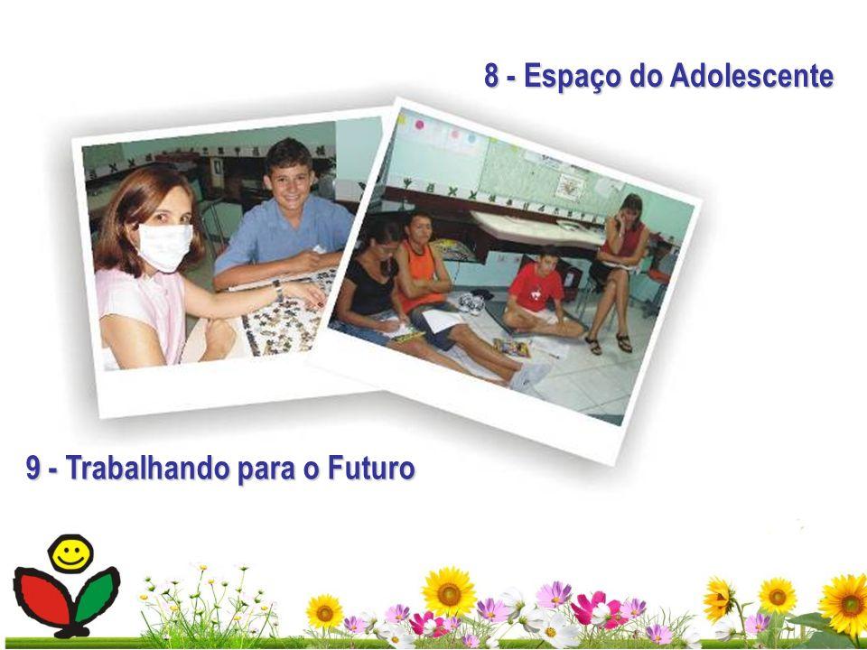 8 - Espaço do Adolescente 9 - Trabalhando para o Futuro