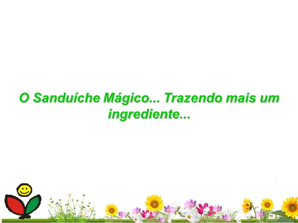 O Sanduíche Mágico... Trazendo mais um ingrediente...