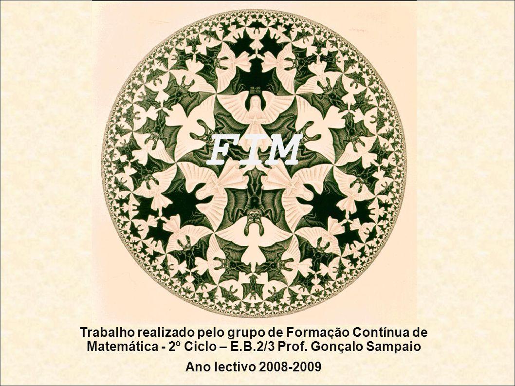 FIM Trabalho realizado pelo grupo de Formação Contínua de Matemática - 2º Ciclo – E.B.2/3 Prof. Gonçalo Sampaio Ano lectivo 2008-2009
