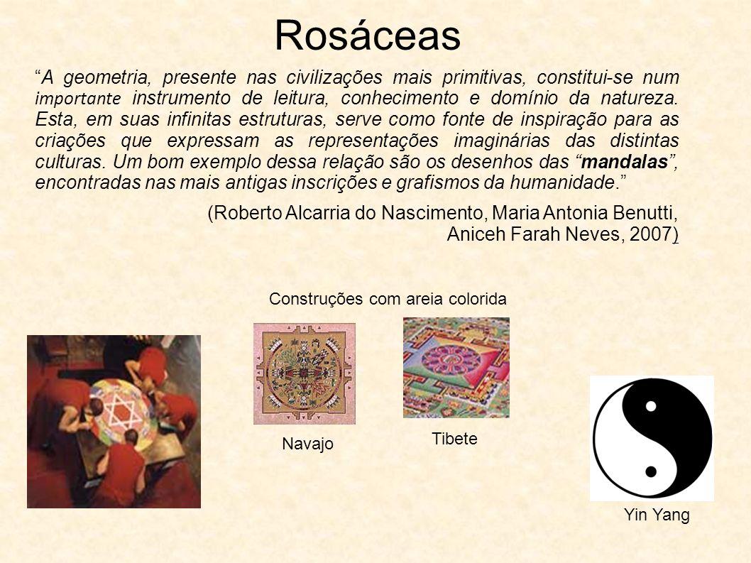 Rosáceas A geometria, presente nas civilizações mais primitivas, constitui-se num importante instrumento de leitura, conhecimento e domínio da naturez
