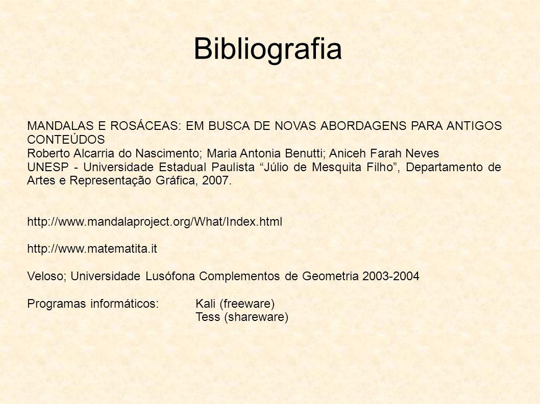 Bibliografia MANDALAS E ROSÁCEAS: EM BUSCA DE NOVAS ABORDAGENS PARA ANTIGOS CONTEÚDOS Roberto Alcarria do Nascimento; Maria Antonia Benutti; Aniceh Fa