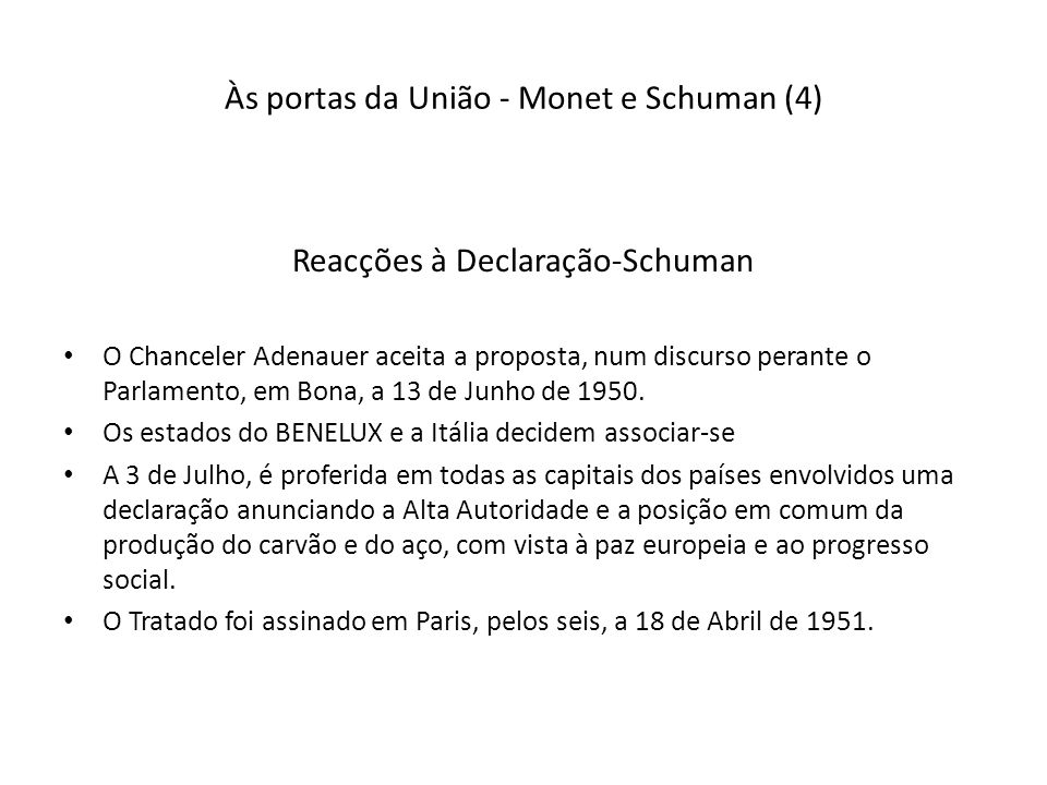 Às portas da União - Monet e Schuman (4) Reacções à Declaração-Schuman O Chanceler Adenauer aceita a proposta, num discurso perante o Parlamento, em Bona, a 13 de Junho de 1950.