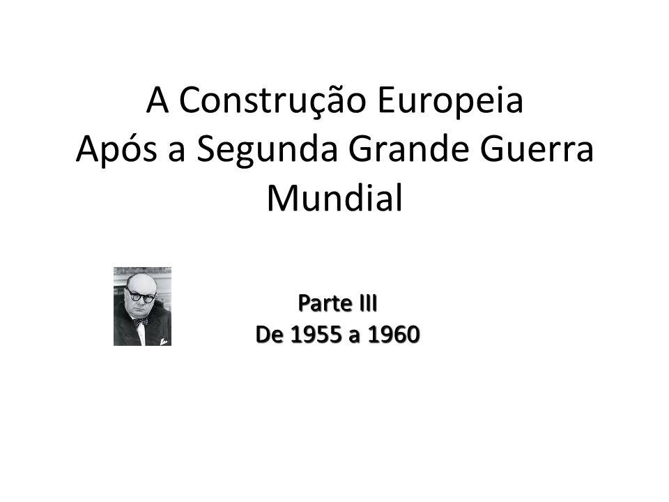 A Construção Europeia Após a Segunda Grande Guerra Mundial Parte III De 1955 a 1960