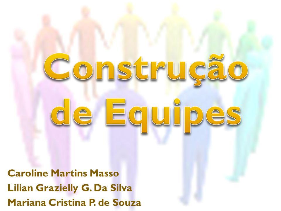 Caroline Martins Masso Lilian Grazielly G. Da Silva Mariana Cristina P. de Souza
