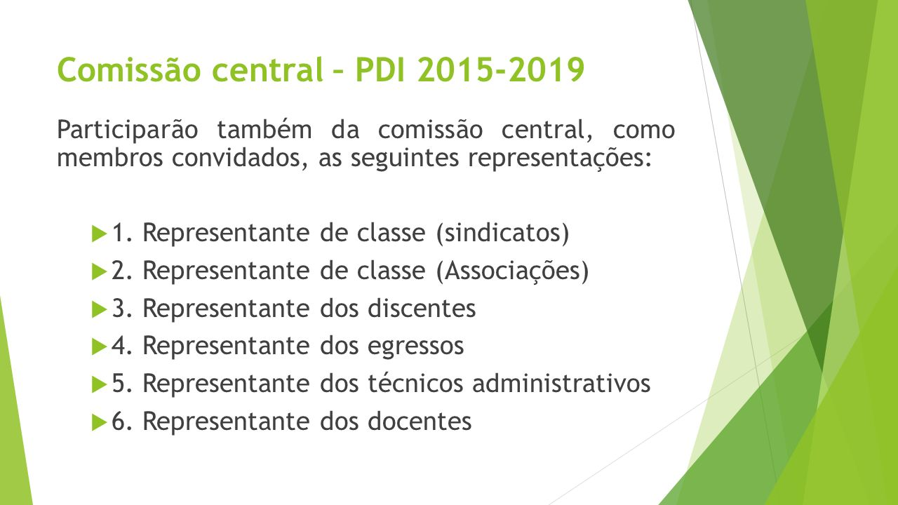 Comissão central – PDI 2015-2019 Participarão também da comissão central, como membros convidados, as seguintes representações: 1. Representante de cl