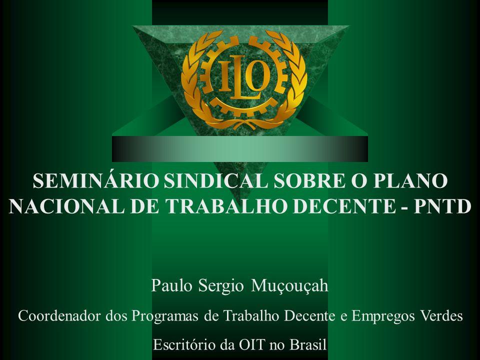 SEMINÁRIO SINDICAL SOBRE O PLANO NACIONAL DE TRABALHO DECENTE - PNTD Paulo Sergio Muçouçah Coordenador dos Programas de Trabalho Decente e Empregos Ve