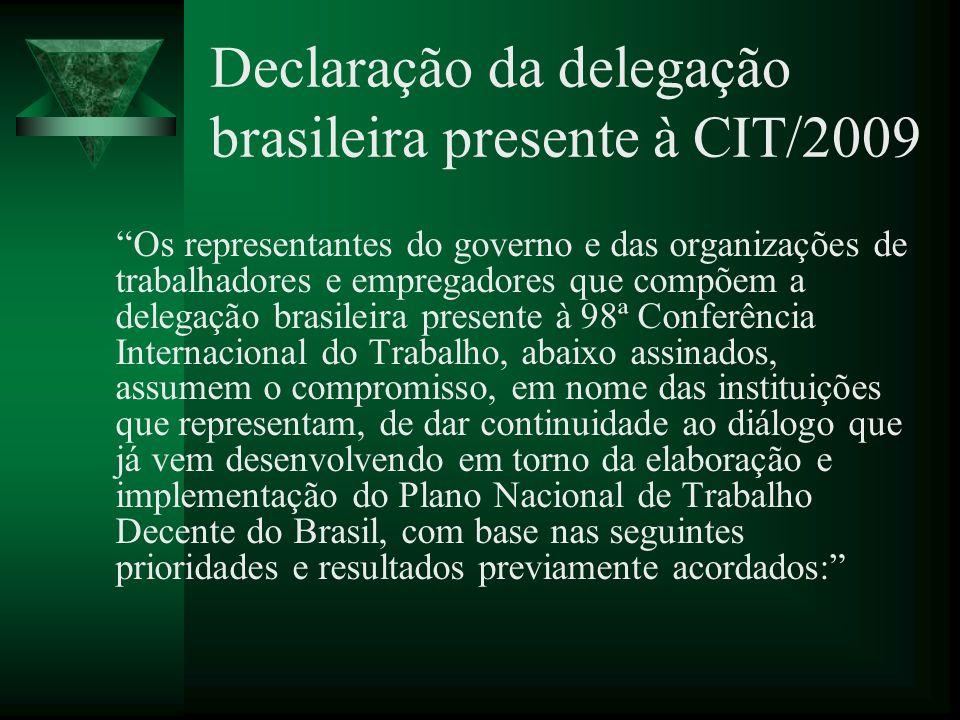 Declaração da delegação brasileira presente à CIT/2009 Os representantes do governo e das organizações de trabalhadores e empregadores que compõem a d