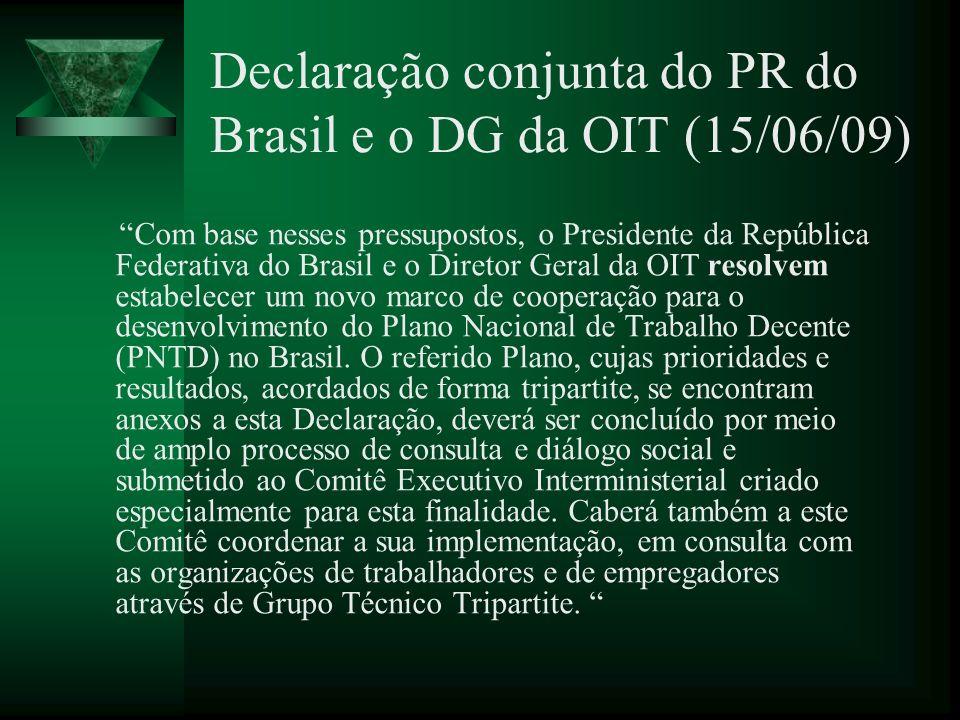 Declaração conjunta do PR do Brasil e o DG da OIT (15/06/09) Com base nesses pressupostos, o Presidente da República Federativa do Brasil e o Diretor
