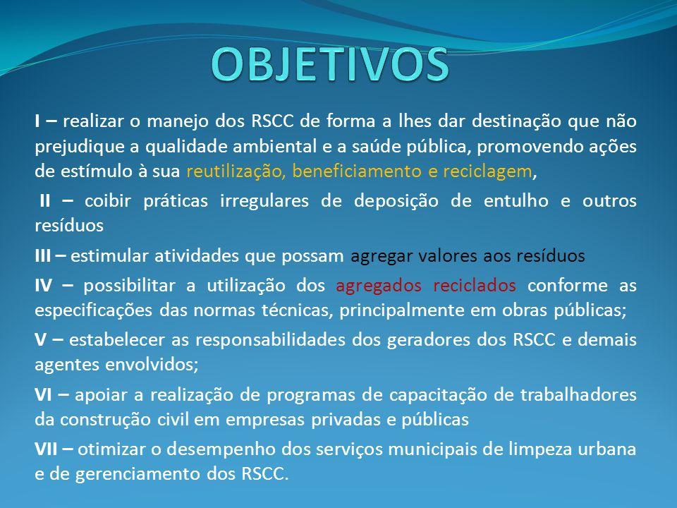 I – realizar o manejo dos RSCC de forma a lhes dar destinação que não prejudique a qualidade ambiental e a saúde pública, promovendo ações de estímulo