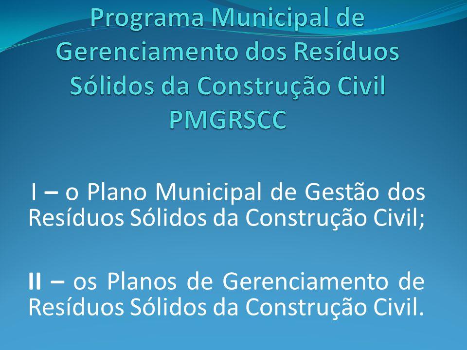I – o Plano Municipal de Gestão dos Resíduos Sólidos da Construção Civil; II – os Planos de Gerenciamento de Resíduos Sólidos da Construção Civil.