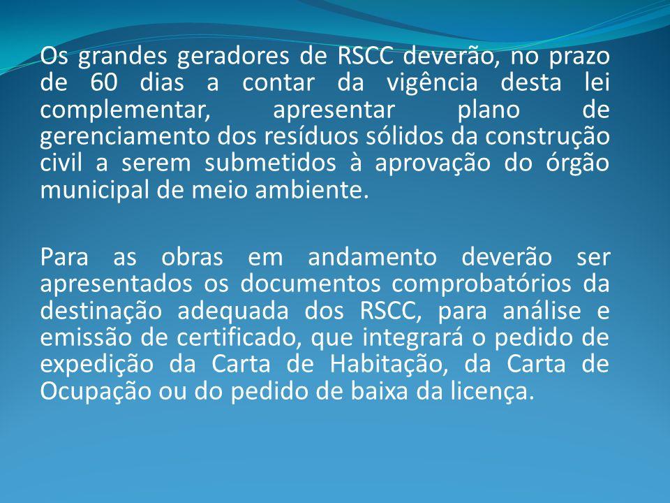 Os grandes geradores de RSCC deverão, no prazo de 60 dias a contar da vigência desta lei complementar, apresentar plano de gerenciamento dos resíduos