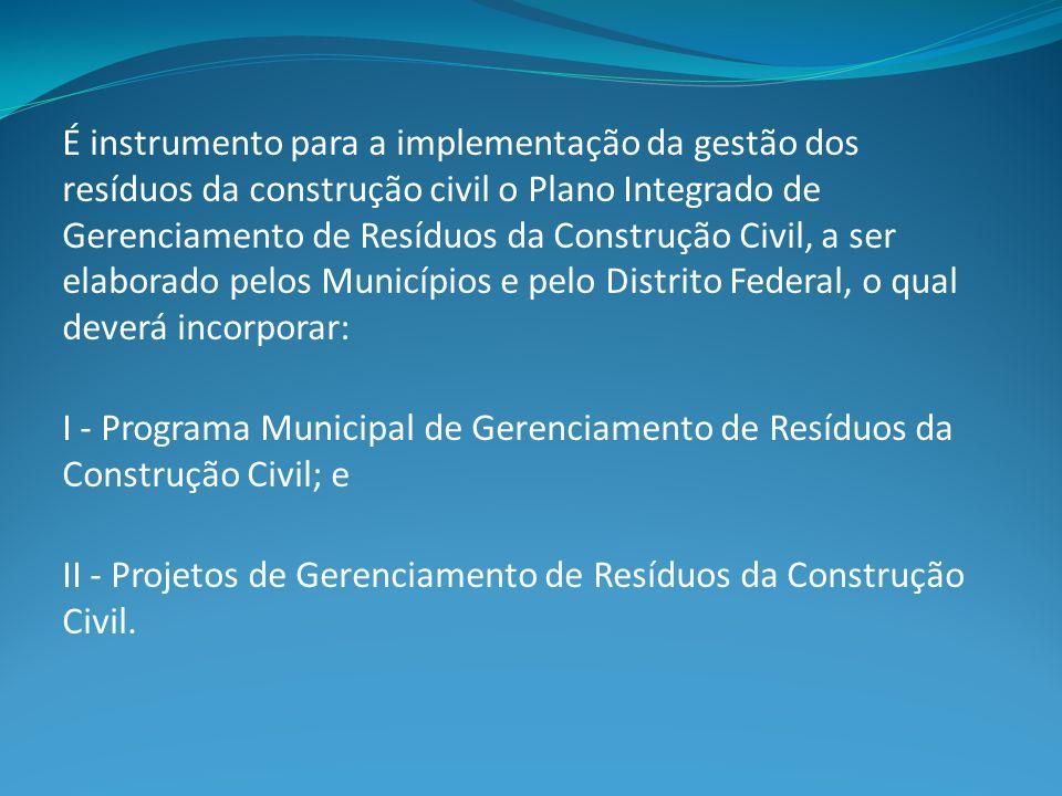 É instrumento para a implementação da gestão dos resíduos da construção civil o Plano Integrado de Gerenciamento de Resíduos da Construção Civil, a se
