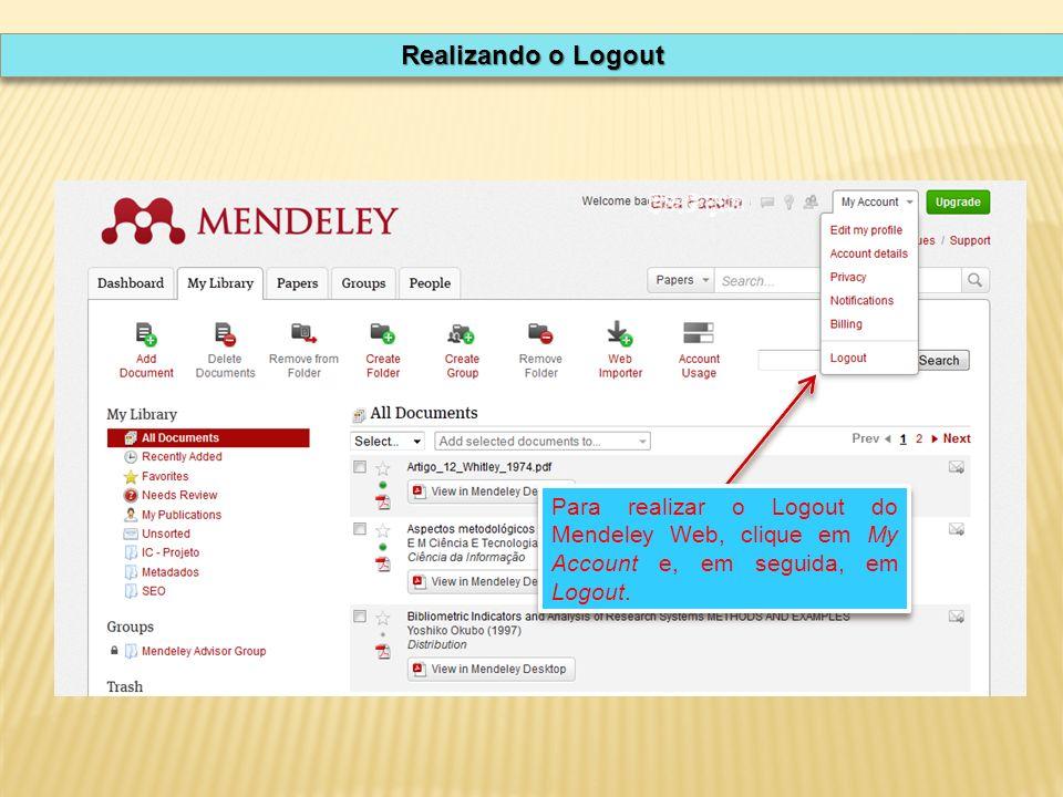 Realizando o Logout Para realizar o Logout do Mendeley Web, clique em My Account e, em seguida, em Logout.