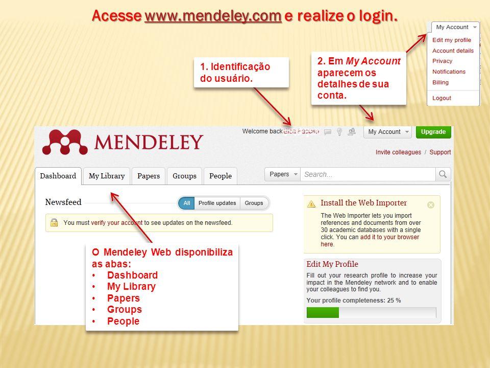Acesse www.mendeley.com e realize o login. www.mendeley.com 1.