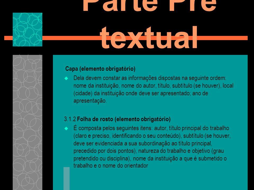 Parte Pré textual Dedicatória Onde o autor presta homenagem ou dedica seu trabalho.