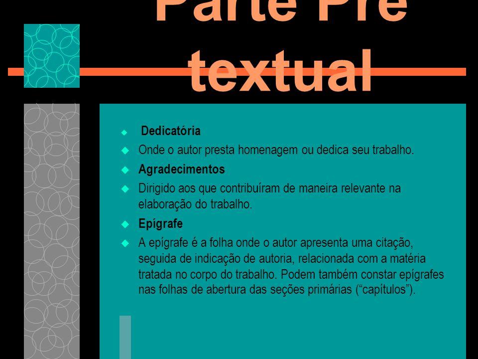 Parte Pré textual Resumo (elemento obrigatório) Digitado também em espaço 1,5,constitui-se em um texto conciso e claro, que apresenta o objetivo, a estrutura do trabalho, ideias centrais e conclusões.