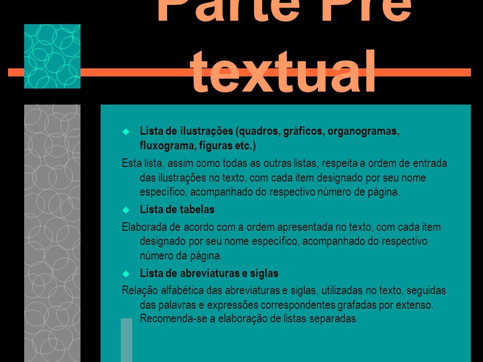 Parte Pré textual Sumário (elemento obrigatório) Apresenta a enumeração das principais divisões do trabalho acompanhada dos números das páginas em que se localizam.