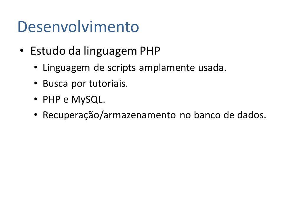 Desenvolvimento Estudo da linguagem PHP Linguagem de scripts amplamente usada. Busca por tutoriais. PHP e MySQL. Recuperação/armazenamento no banco de
