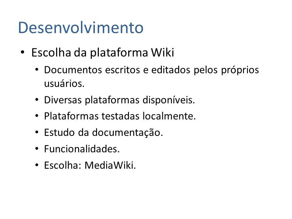 Desenvolvimento Escolha da plataforma Wiki Documentos escritos e editados pelos próprios usuários. Diversas plataformas disponíveis. Plataformas testa