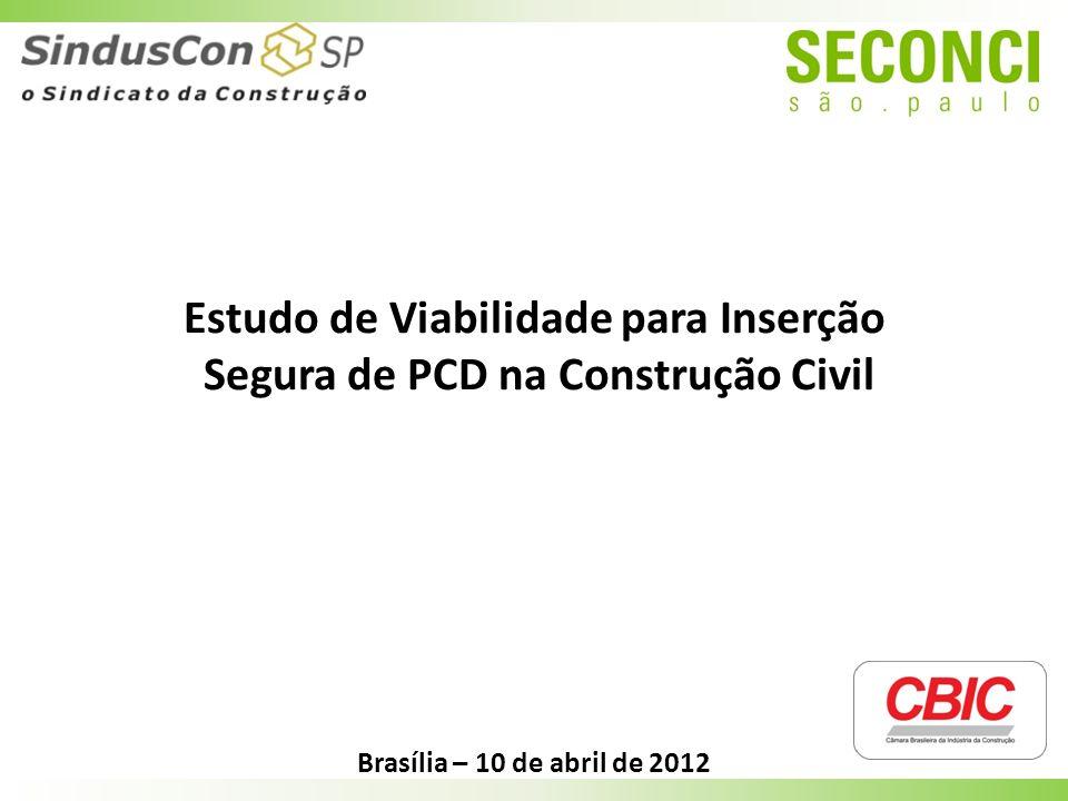 Estudo de Viabilidade para Inserção Segura de PCD na Construção Civil Brasília – 10 de abril de 2012