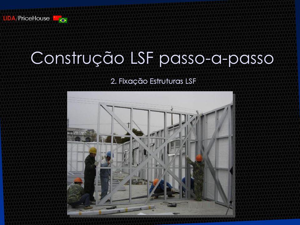 LIDA /PriceHouse Construção LSF passo-a-passo 2. Fixação Estruturas LSF