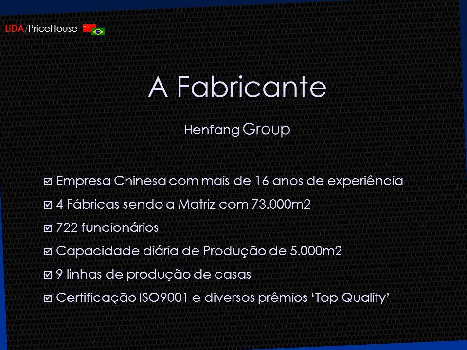 LIDA /PriceHouse A Fabricante Henfang Group Empresa Chinesa com mais de 16 anos de experiência 4 Fábricas sendo a Matriz com 73.000m2 722 funcionários