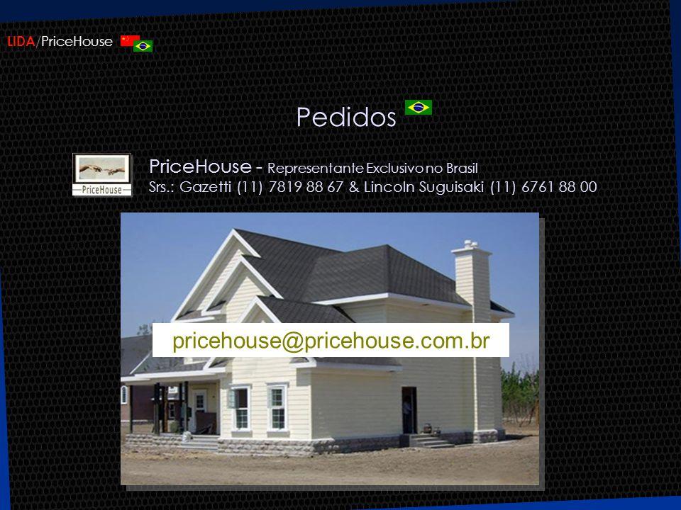 LIDA /PriceHouse Pedidos PriceHouse - Representante Exclusivo no Brasil Srs.: Gazetti (11) 7819 88 67 & Lincoln Suguisaki (11) 6761 88 00 pricehouse@pricehouse.com.br