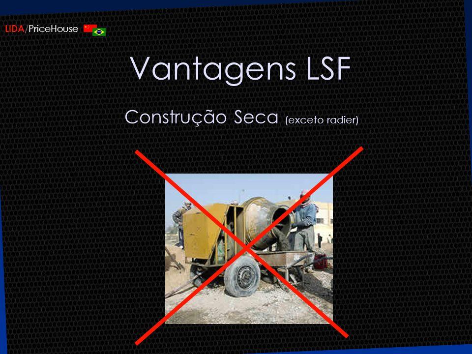LIDA /PriceHouse Vantagens LSF Construção Seca (exceto radier)