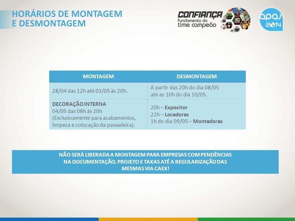 HORÁRIOS DE MONTAGEM E DESMONTAGEM MONTAGEMDESMONTAGEM 28/04 das 12h até 03/05 às 20h. A partir das 20h do dia 08/05 até as 10h do dia 10/05. DECORAÇÃ