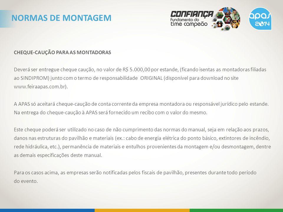 CHEQUE-CAUÇÃO PARA AS MONTADORAS Deverá ser entregue cheque caução, no valor de R$ 5.000,00 por estande, (ficando isentas as montadoras filiadas ao SI