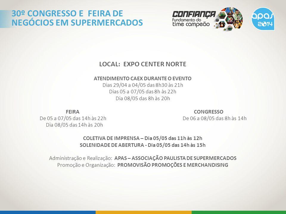 LOCAL: EXPO CENTER NORTE ATENDIMENTO CAEX DURANTE O EVENTO Dias 29/04 a 04/05 das 8h30 às 21h Dias 05 a 07/05 das 8h às 22h Dia 08/05 das 8h às 20h FE